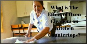 What is The Effect of Oven Cleaners on Kitchen Countertops