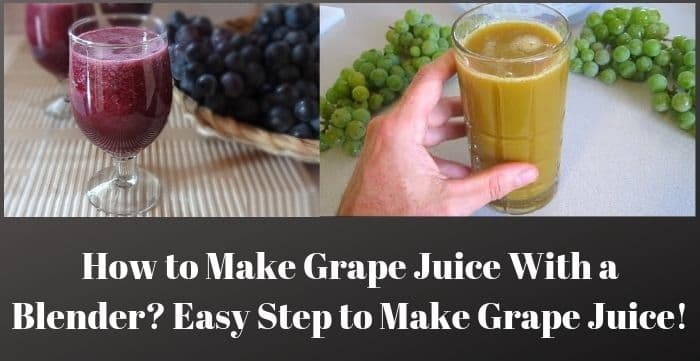How to Make Grape Juice With a Blender? Easy Step to Make