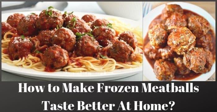 how to make frozen meatballs taste better