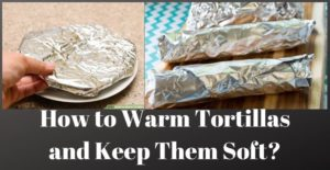 How to Warm Tortillas and Keep Them Soft