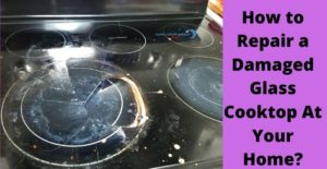 how to repair a damaged glass cooktop
