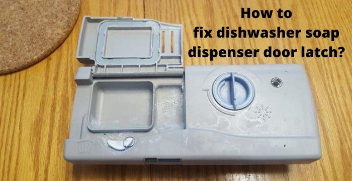 How To Fix Dishwasher Soap Dispenser Door Latch Kitchen Rank