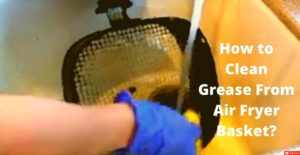 how to clean grease from air fryer basket