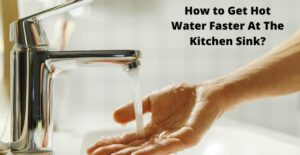 how to get hot water faster at kitchen sink