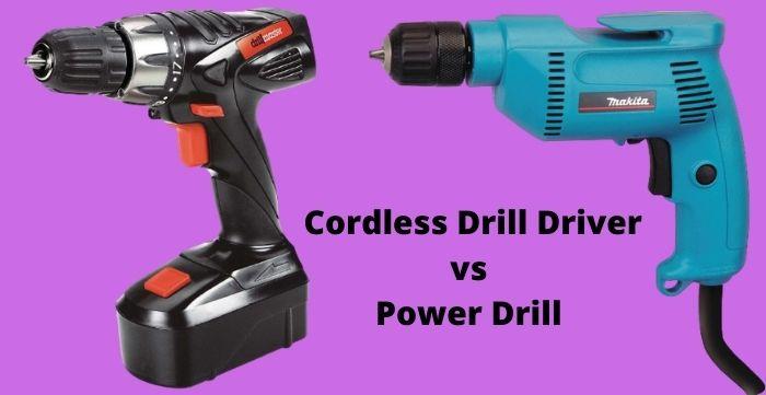 cordless drill driver vs power drill